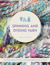 Spinning and Dyeing Yarn: The Home Spinner's Guide to Creating Traditional and Art Yarns