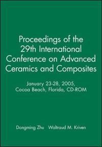 Proceedings of the 29th International Conference on Advanced Ceramics and Composites, January 23-28, 2005, Cocoa Beach, Florida, CD-ROM