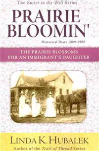 Prairie Bloomin': The Prairie Blossoms for an Immigrant's Daughter (Butter in the Well Series)