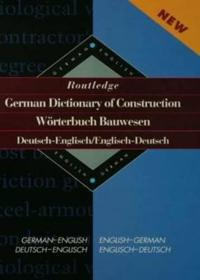 Routledge German Dictionary of Construction=Worterbuch Bauwesen