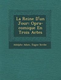 La Reine D'un Jour: Op¿ra-comique En Trois Actes