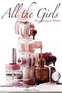 All the Girls:an Un-manicured Memoir