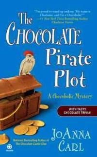 The Chocolate Pirate Plot: A Chocoholic Mystery