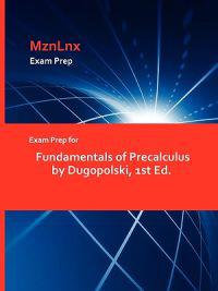 Exam Prep for Fundamentals of Precalculus by Dugopolski, 1st Ed.