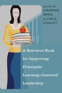 A Resource Book for Improving Principals Learning-Centered Leadership