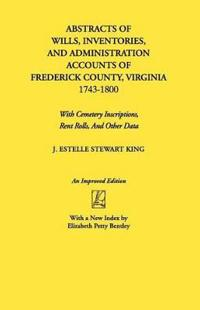 Abstracts of Wills, Inventories, and Administration Accounts of Frederick County, Virginia 1743-1800