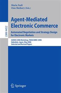 Agent-mediated Electronic Commerce - Automated Negotiation and Strategy Design for Electronic Markets