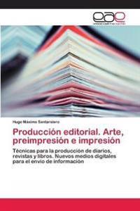 Produccion Editorial. Arte, Preimpresion E Impresion