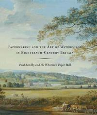 Papermaking And the Art of Watercolor in Eighteenth-century Britain