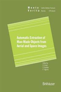 Automatic Extraction of Man-Made Objects from Aerial and Space Images