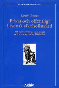 Privat och offentligt i svensk alkoholistvård : Arbetsfördelning, samverkan