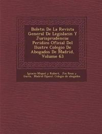 Bolet N de La Revista General de Legislaci N y Jurisprudencia: Peri Dico Oficial del Ilustre Colegio de Abogados de Madrid, Volume 63