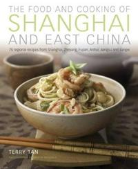 The Food and Cooking of Shanghai and East China: 75 Regional Recipes from Shanghai, Zhejiang, Fujian, Anhui, Jiangsu and Jiangxi