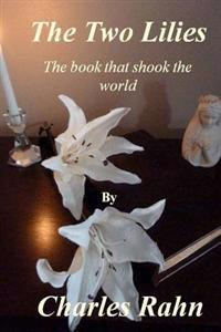 The Two Lilies: The Book That Shook the World