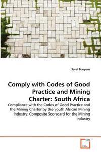 Comply with Codes of Good Practice and Mining Charter