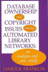 Database Ownership and Copyright Issues Among Automated Library Networks
