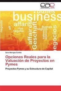 Opciones Reales Para La Valuacion de Proyectos En Pymes
