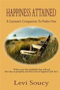 Happiness Attained: A Layman's Companion to Psalm One