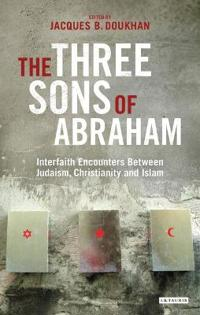 The Three Sons of Abraham: Interfaith Encounters Between Judaism, Christianity and Islam