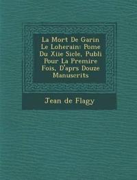 La Mort De Garin Le Loherain: Po¿me Du Xiie Si¿cle, Publi¿ Pour La Premi¿re Fois, D'apr¿s Douze Manuscrits