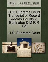 U.S. Supreme Court Transcript of Record Adams County V. Burlington & M R R Co