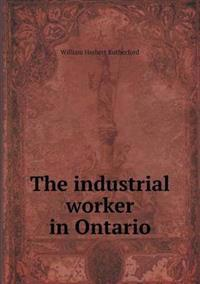 The Industrial Worker in Ontario