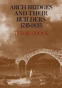 Arch Bridges and Their Builders 1735-1835
