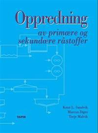 Oppredning av primære og sekundære råstoffer - Knut L. Sandvik, Marcus Digre, Terje Malvik | Ridgeroadrun.org