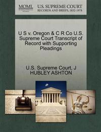 U S V. Oregon & C R Co U.S. Supreme Court Transcript of Record with Supporting Pleadings