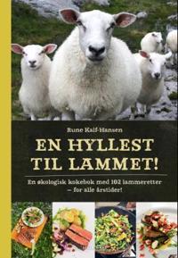 En hyllest til lammet; en økologisk kokebok med 102 lammeretter - for alle årstider! - Rune Kalf-Hansen | Ridgeroadrun.org