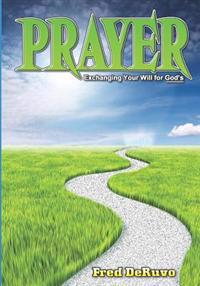 Prayer: Exchanging Your Will for God's