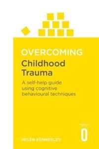 Overcoming childhood trauma - a self-help guide using cognitive behavioral