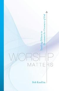Worship matters - leading others to encounter the greatness of god