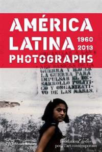 America Latina 1960-2013: Photographs