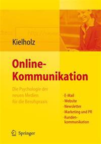 Online-Kommunikation - Die Psychologie Der Neuen Medien F�r Die Berufspraxis: E-mail, Website, Newsletter, Marketing, Kundenkommunikation