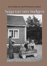 Soga vår om Svelgen - Kåre Kjelkenes, Eli Tideman Sørland pdf epub