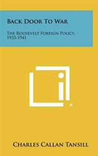 Back Door to War: The Roosevelt Foreign Policy, 1933-1941