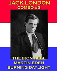Jack London Combo #3: The Iron Heel/Martin Eden/Burning Daylight
