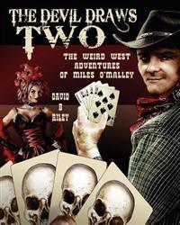 The Devil Draws Two: The Weird Western Adventures of Miles O'Malley