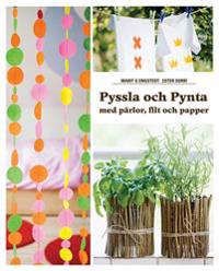Pyssla och Pynta : med pärlor, filt och papper
