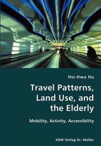 Travel Patterns, Land Use, and the Elderly