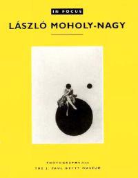In Focus: Lazslo Moholy-Nagy - Photographs From the J. Paul Getty Museum