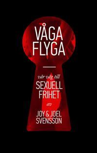 Våga flyga : Vår väg till sexuell frihet