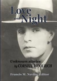 Love and Night: Unknown Stories by Cornell Woolrich