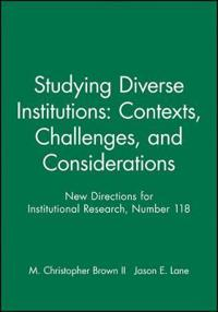 Studying Diverse Institutions: Contexts, Challenges, and Considerations: New Directions for Institutional Research, Number 118