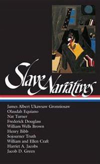 Slave Narratives (Loa #114): Ukawsaw Gronniosaw / Olaudah Equiano / Nat Turner / Frederick Douglass / William Wells Brown / Henry Bibb / Sojourner