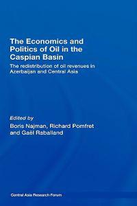 The Economics and Politics of Oil in the Caspian Basin
