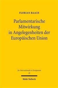 Parlamentarische Mitwirkung in Angelegenheiten Der Europaischen Union: Die Parlamente Deutschlands Und Polens Im Europaischen Verfassungsverbund