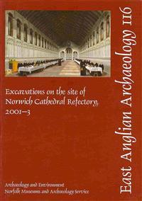 Excavations on the Site of Norwich Cathedral Refectory, 2001-3