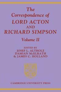 The Correspondence of Lord Acton and Richard Simpson